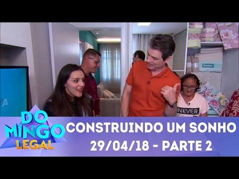 Construindo Um Sonho - Parte 2 | Domingo Legal (29/04/18)
