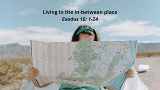 20/09/20: 'Living in the in-between place' Exodus 16: 1-24