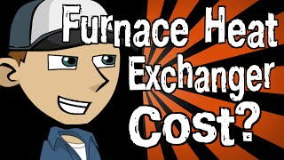 How Much Does a Furnace Heat Exchanger Cost?