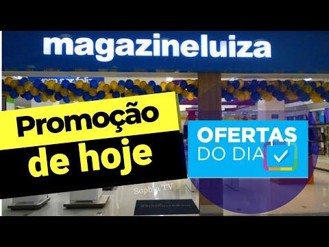 OFERTAS DO DIA LOJA MAGAZINE LUIZA PROMOÇÃO DE HOJE 2019 | SOPHIA TV