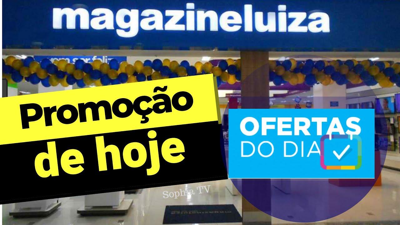OFERTAS DO DIA LOJA MAGAZINE LUIZA PROMOÇÃO DE HOJE 2019   SOPHIA TV