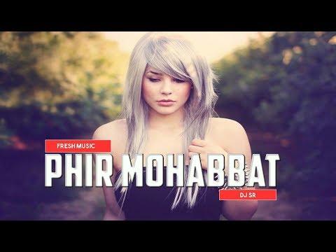 Phir Mohabbat Remix  Murder 2    DJ SR  ...