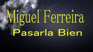 Miguel Ferreira - Pasarla Bien (Video Lyric)