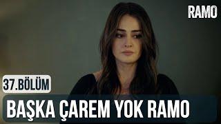 Başka Çarem Yok - Ramo 37.Bölüm