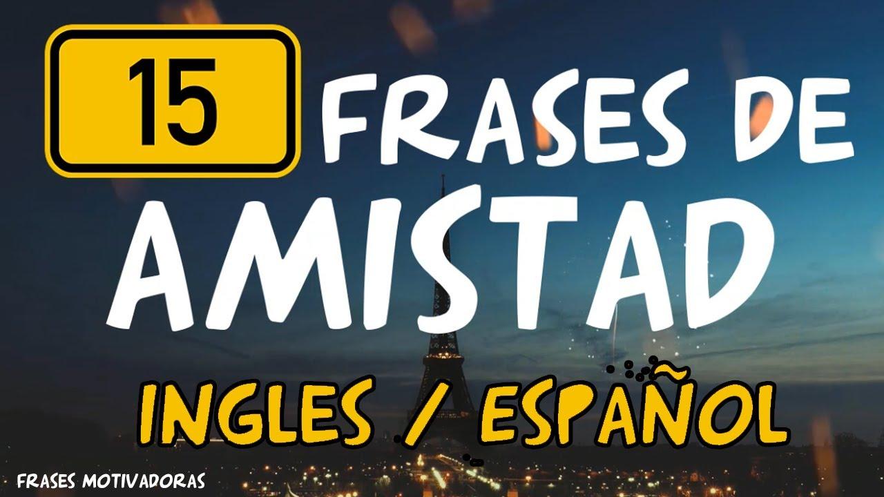 Frases De Amistad En Ingles Y Español Traducidas Youtube