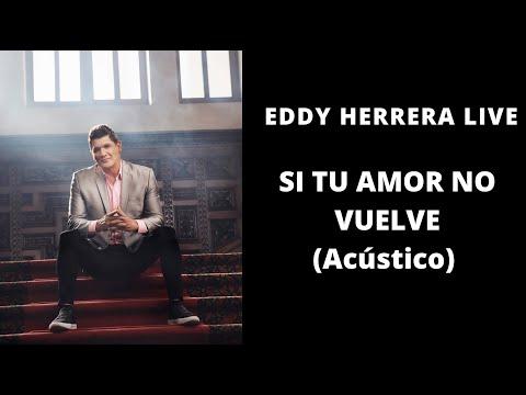 Eddy Herrera Live – Si Tu Amor No Vuelve – Acústico