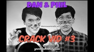 Dan & Phil - CRACK VID #3