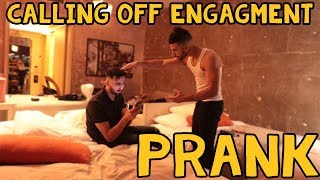 CALLING OFF ENGAGEMENT PRANK!