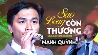 Mạnh Quỳnh - SAO LÒNG CÒN THƯƠNG [Liveshow Mạnh Quỳnh - Chỉ tại tôi nghèo] (Full HD)