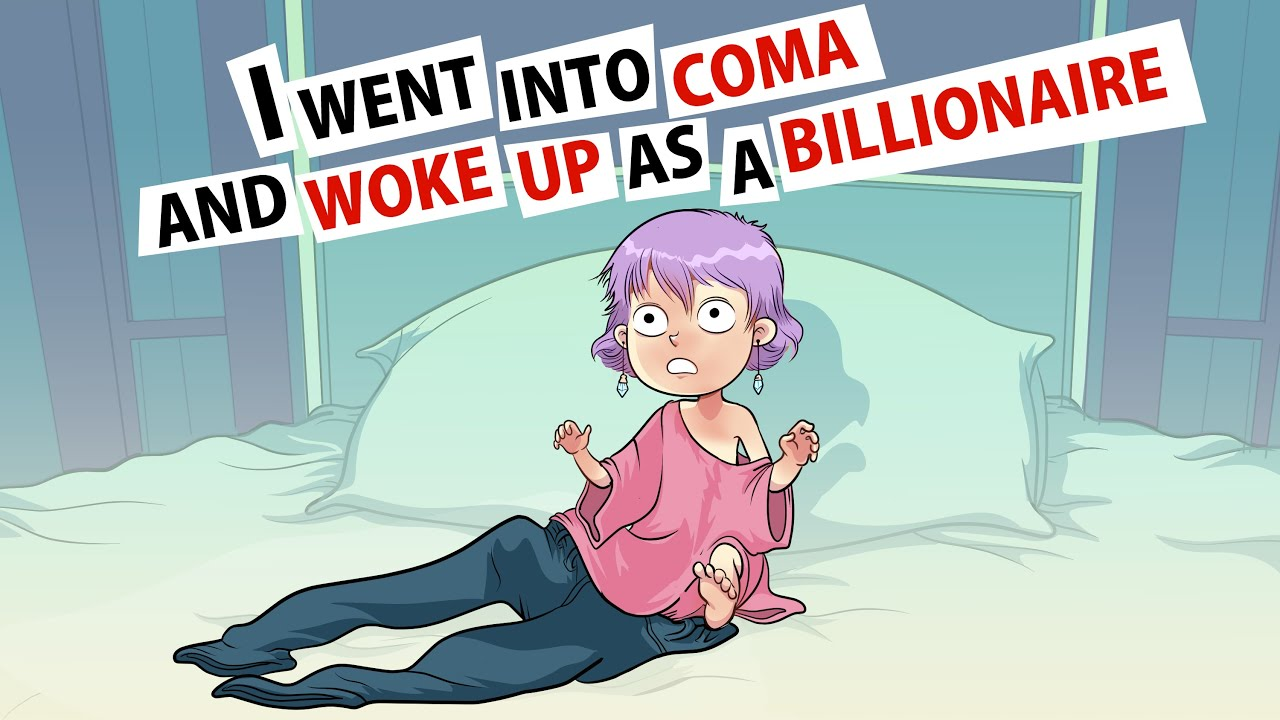 I Went Into A Coma And Woke Up As a Billionaire