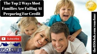 The Top 2 Reasons Most Families Are Failing At Preparing For Credit - FICO/Credit Karma