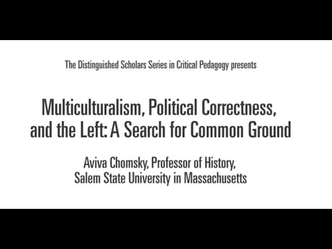 Multiculturalism, Political Correctness, & the Left: A Search for Common Ground -  Aviva Chomsky