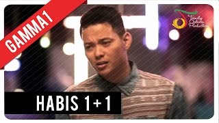 Gamma1 Habis 1+1  Official Video Klip