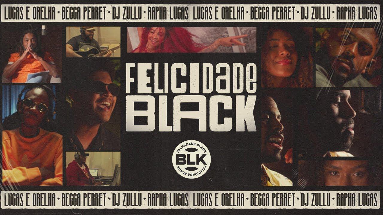 Lucas e Orelha - Felicidade Black feat. Rapha Lucas, Becca Perret, DJ Zullu (Clipe Oficial)