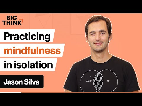 Don't panic — here's how mindfulness can improve isolation | Jason Silva