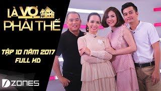Là Vợ Phải Thế | Tập 10 Full HD: Nhạc sĩ Minh Khang từng vay 60 triệu để cưới Thúy Hạnh (18/7/17)