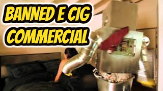 BEST E CIG COMMERCIAL EVER!! BANNED FROM TV!!