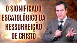 O Significado Escatológico da Ressurreição de Cristo (1 Corintios 15:20-28) - Leandro Lima
