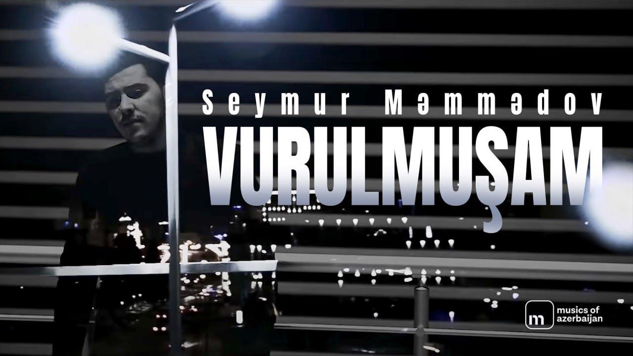 Seymur Memmedov Vurulmusam Youtube