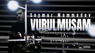 Semur Memmedov - Vurulmusam
