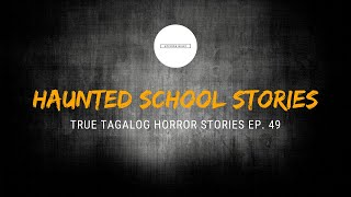 Scare Fest #49: Haunted School Stories (True Tagalog Horror Stories)