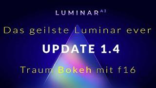 DAS GEILSTE Luminar EVER: Luminar 1.4 Update - Traum Bokeh mit f16