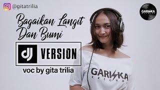 DJ BAGAI LANGIT DAN BUMI Voc By Gita Trilia
