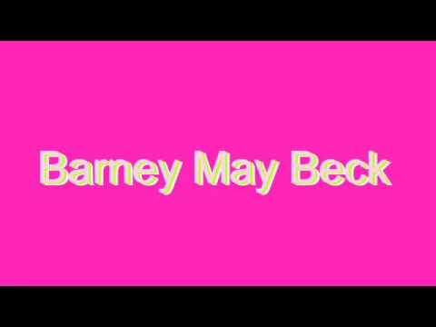 How to Pronounce Barney May Beck