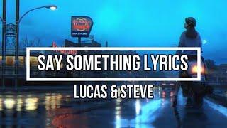 Say Something (Lyrics) - Lucas & Steve