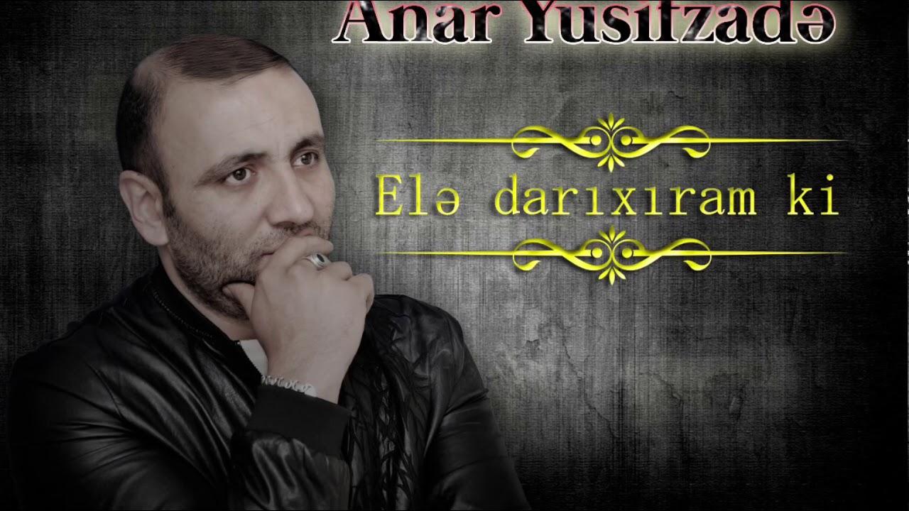 Anar Yusifzadə Elə Darixiram Ki 2019 Youtube