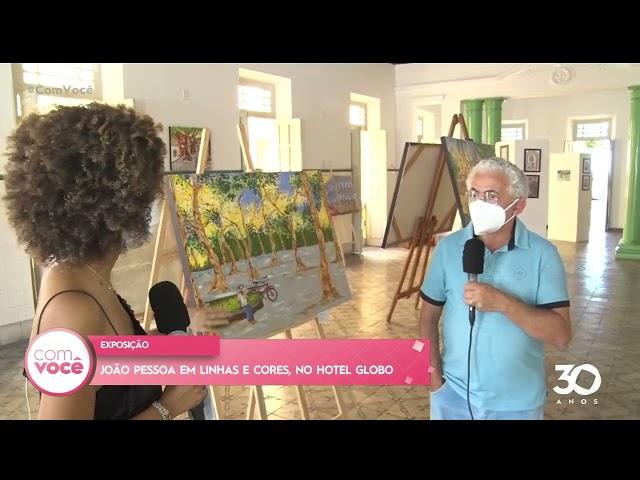 Exposição João Pessoa em linhas e cores, no Hotel Globo -  Com Você