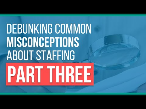 Common Misconceptions about the Staffing Industry: Part Three
