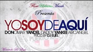 Don Omar Ft Yandel , Daddy Yankee , Arcangel - Yo Soy De Aqui (Video Official)
