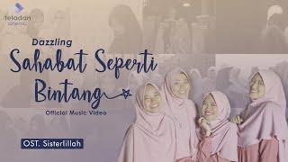 Download Lagu Sahabat Seperti Bintang - Dazzling (Official Video) | OST. Sisterlillah mp3
