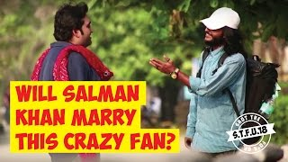 Will_Salman_Khan_Marry_This_Crazy_Fan?_|_S.T.F.U._18_Pranks