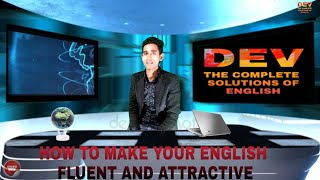 HOW TO MAKE YOUR ENGLISH FLUENT AND ATTRACTIVE.  BY .B.K JHA