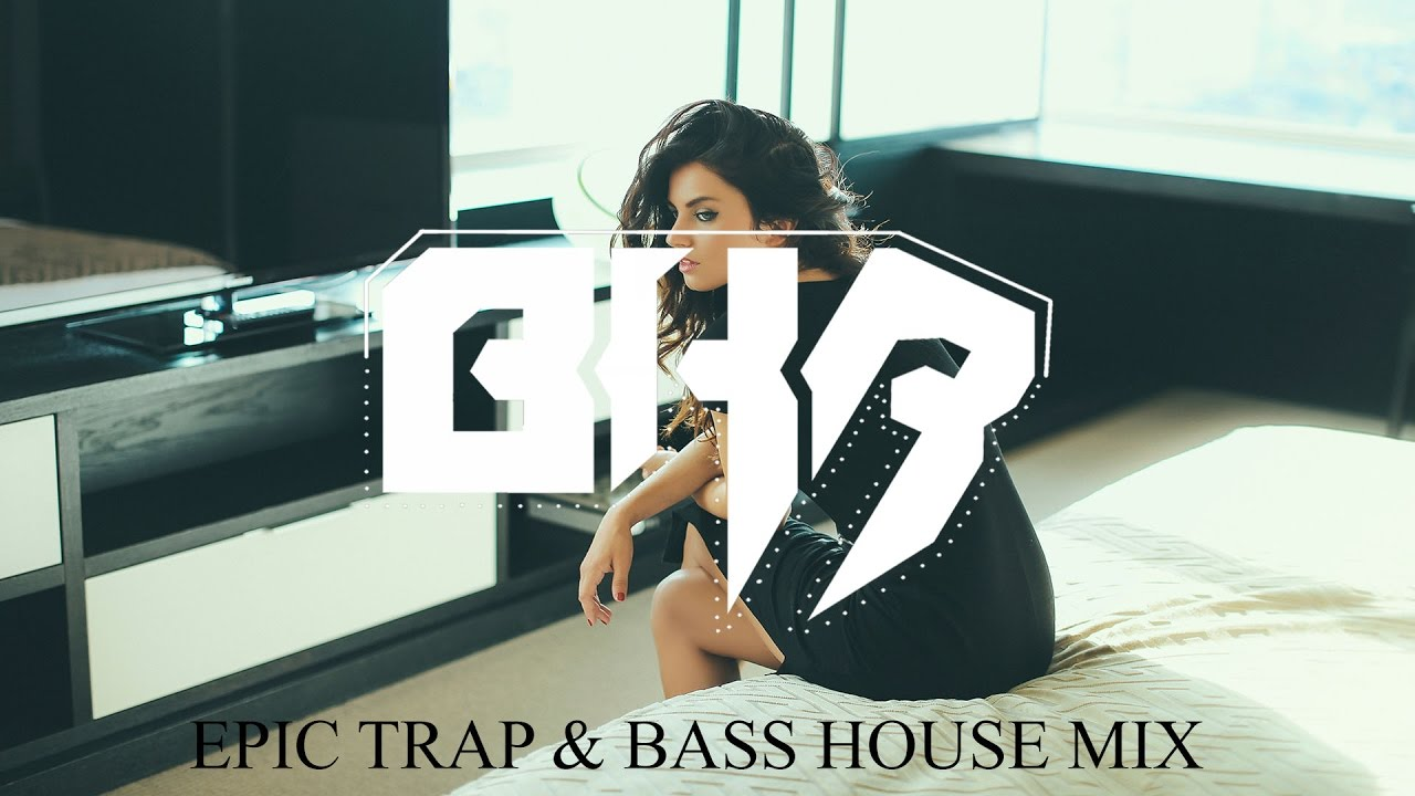 Epic trap bass house mix 2017 best trap bass house for Epic house music