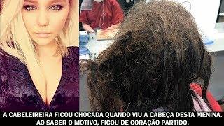 A cabeleireira ficou chocada quando viu a cabeça desta menina. Ao saber o motivo, ficou...
