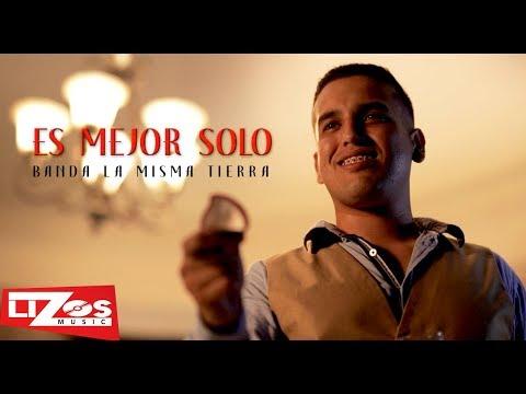BANDA LA MISMA TIERRA - ES MEJOR SOLO (VIDEO OFICIAL)