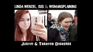 Linda Wenzel, ISIS, & Womansplaining (Justin & Tabatha disagree)