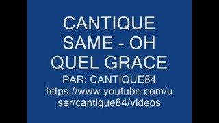 CANTIQUE SAME - OH QUEL GRACE