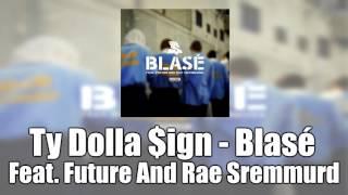 Ty Dolla $ign Blasé Feat. Future & Rae Sremmurd