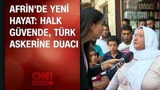 Afrin'de yeni hayat: Halk güvende, Türk askerine duacı