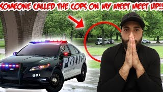 SOMEONE CALLED THE COPS ON MY FAN MEET UP & THIS IS WHAT HAPPENED!