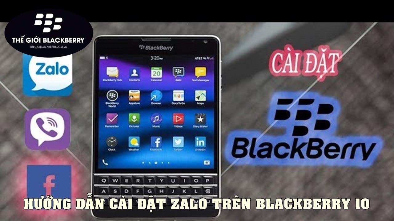Hướng dẫn tải, cài đặt Zalo cho BlackBerry 10 Os mới nhất 2018