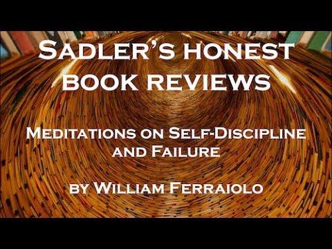 Sadler's Honest Book Reviews - William Ferraiolo, Meditations on Self-Discipline and Failure