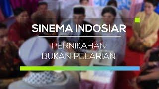 Sinema Indosiar - Pernikahan Bukan Pelarian