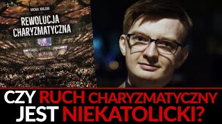 Michał Krajski   Czy ruch charyzmatyczny jest niekatolicki?