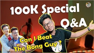 100K Subscribers Special QNA | Can I Beat The Bong Guy ? KhilliBuzzChiru