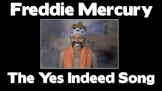 FREDDIE MERCURY...The Yes indeed Song